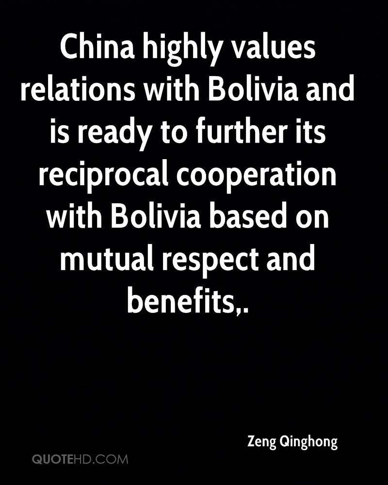 China highly values relations with Bolivia and is ready to further its reciprocal cooperation with Bolivia based on mutual respect and benefits.