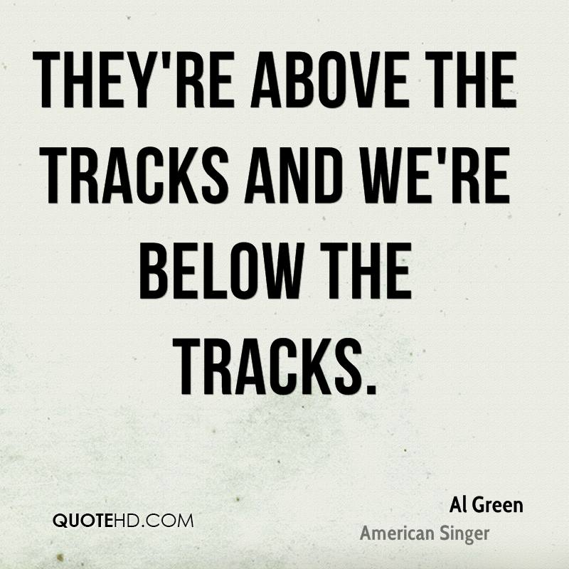 They're above the tracks and we're below the tracks.