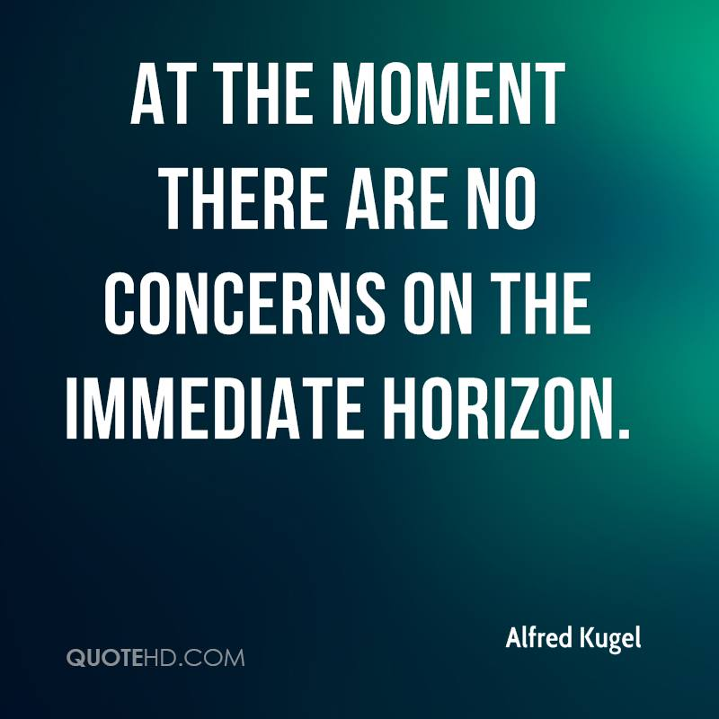 At the moment there are no concerns on the immediate horizon.