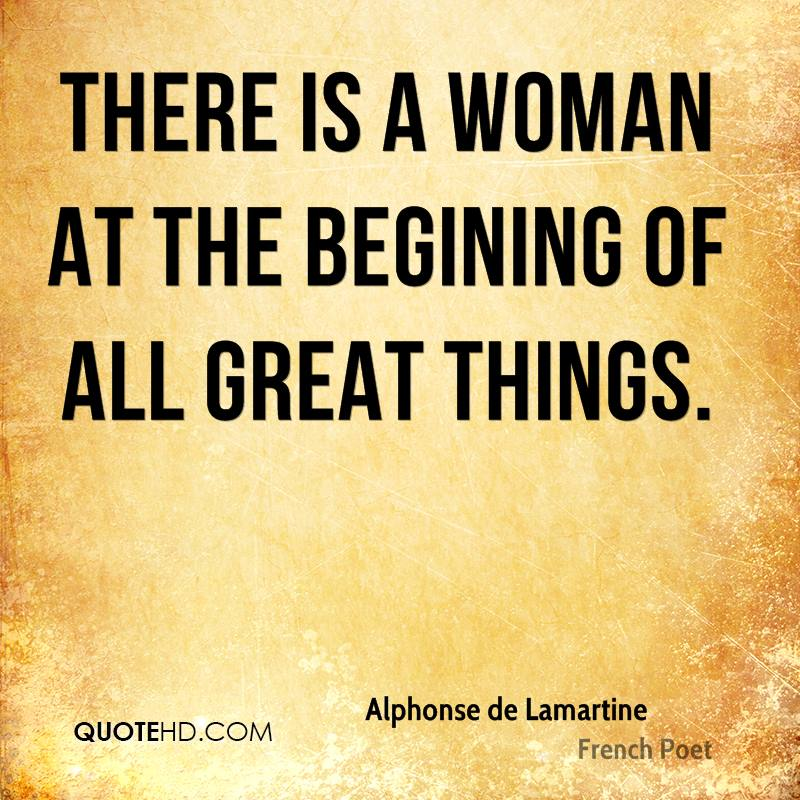 There is a woman at the begining of all great things.