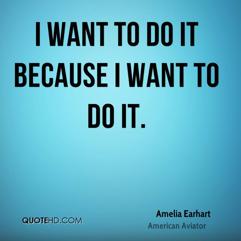 I want to do it because I want to do it.