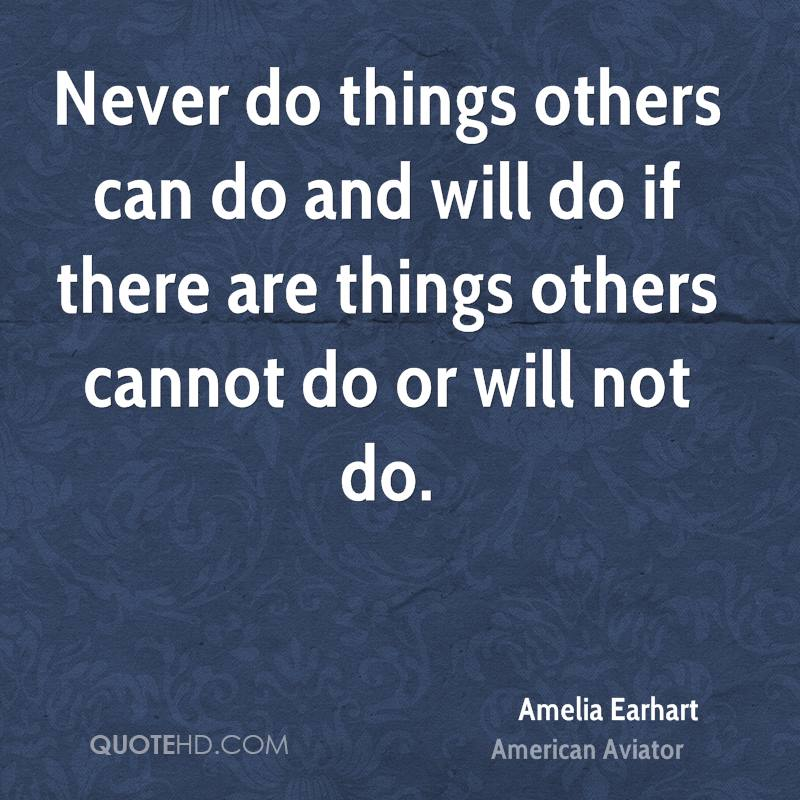 Never do things others can do and will do if there are things others cannot do or will not do.