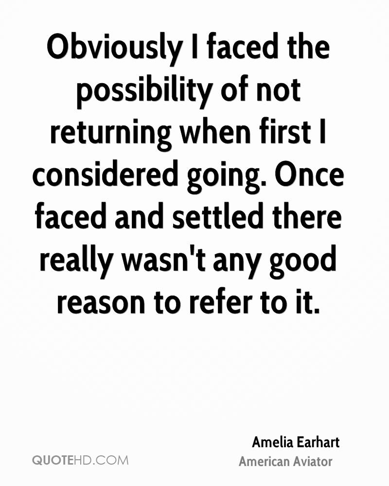Obviously I faced the possibility of not returning when first I considered going. Once faced and settled there really wasn't any good reason to refer to it.