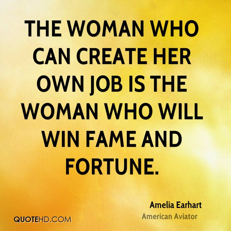 The woman who can create her own job is the woman who will win fame and fortune.