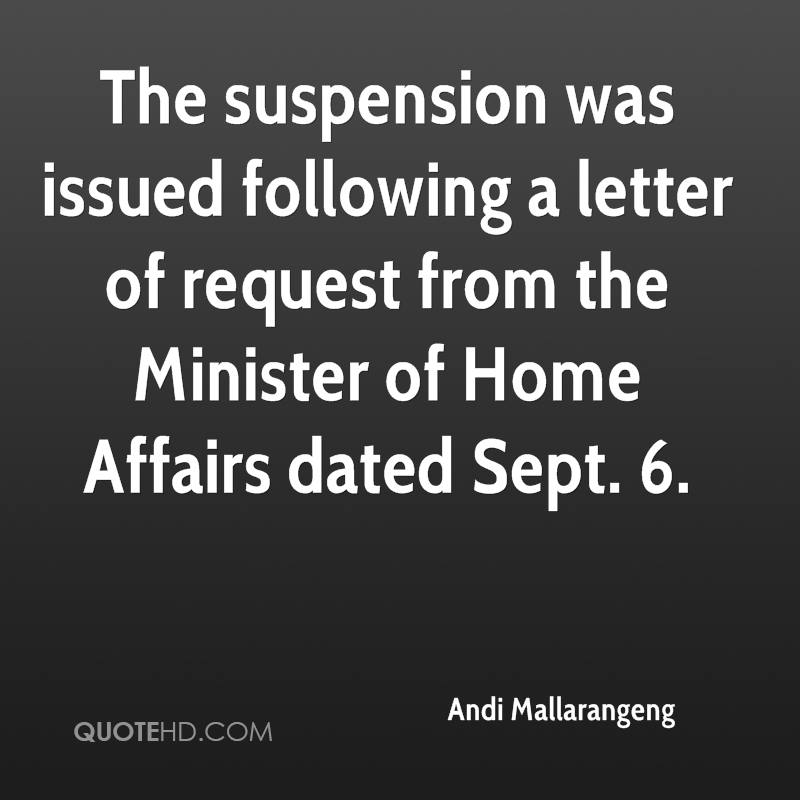 The suspension was issued following a letter of request from the Minister of Home Affairs dated Sept. 6.