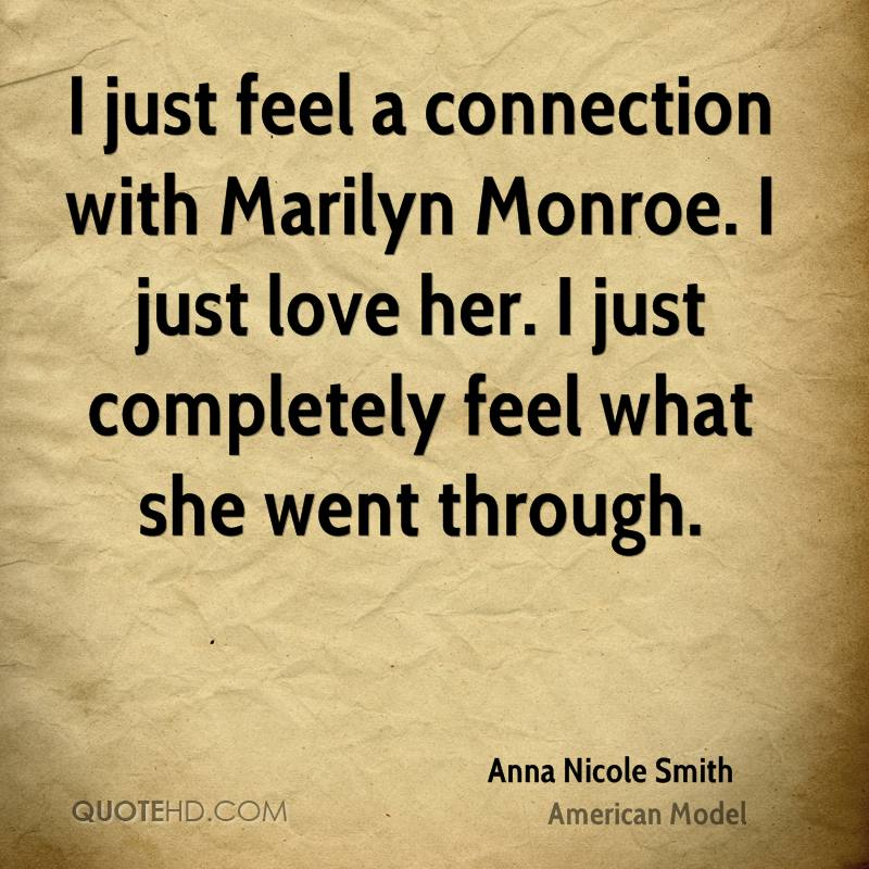 I just feel a connection with Marilyn Monroe. I just love her. I just completely feel what she went through.