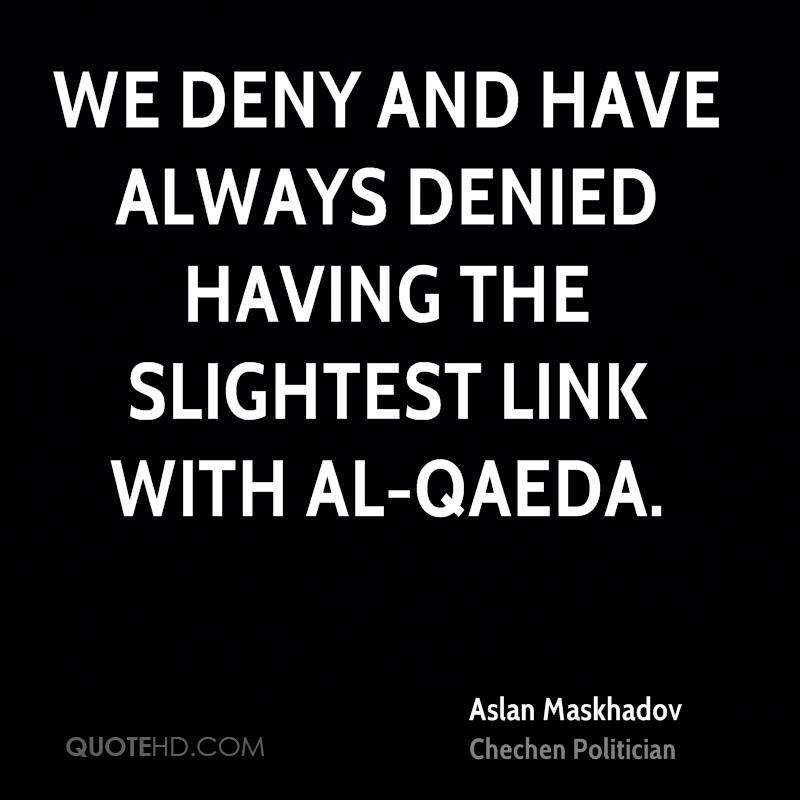 We deny and have always denied having the slightest link with al-Qaeda.