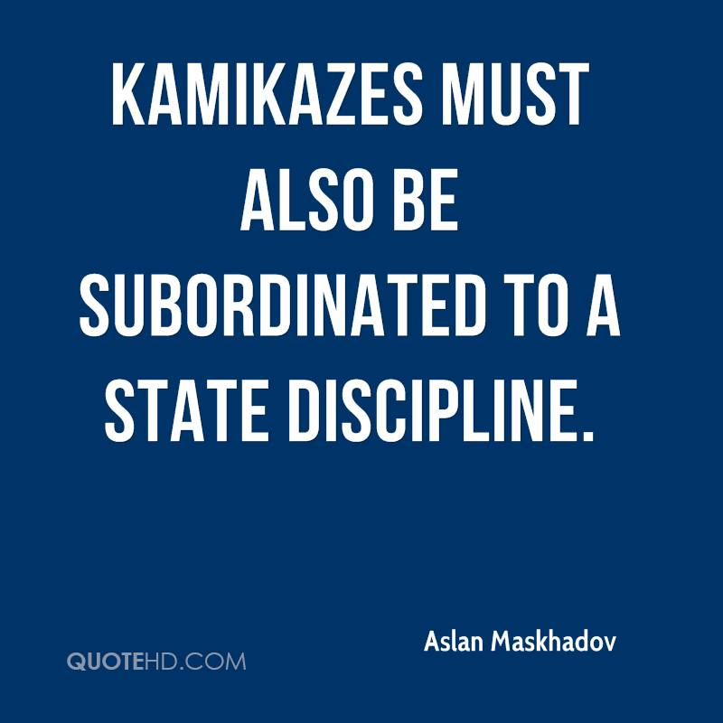 Kamikazes must also be subordinated to a State discipline.