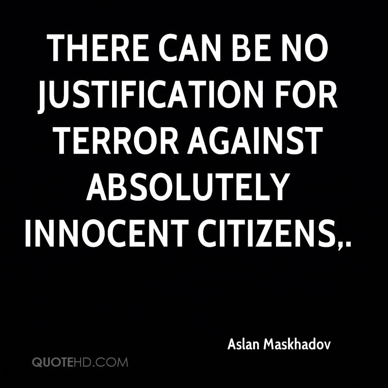 There can be no justification for terror against absolutely innocent citizens.