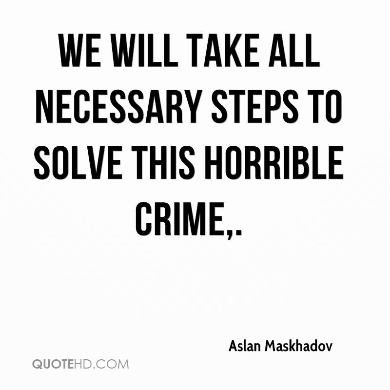 We will take all necessary steps to solve this horrible crime.