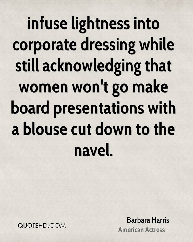 infuse lightness into corporate dressing while still acknowledging that women won't go make board presentations with a blouse cut down to the navel.