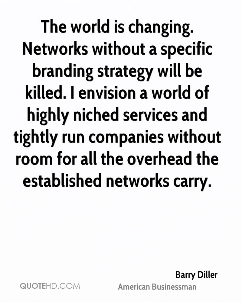 The world is changing. Networks without a specific branding strategy will be killed. I envision a world of highly niched services and tightly run companies without room for all the overhead the established networks carry.