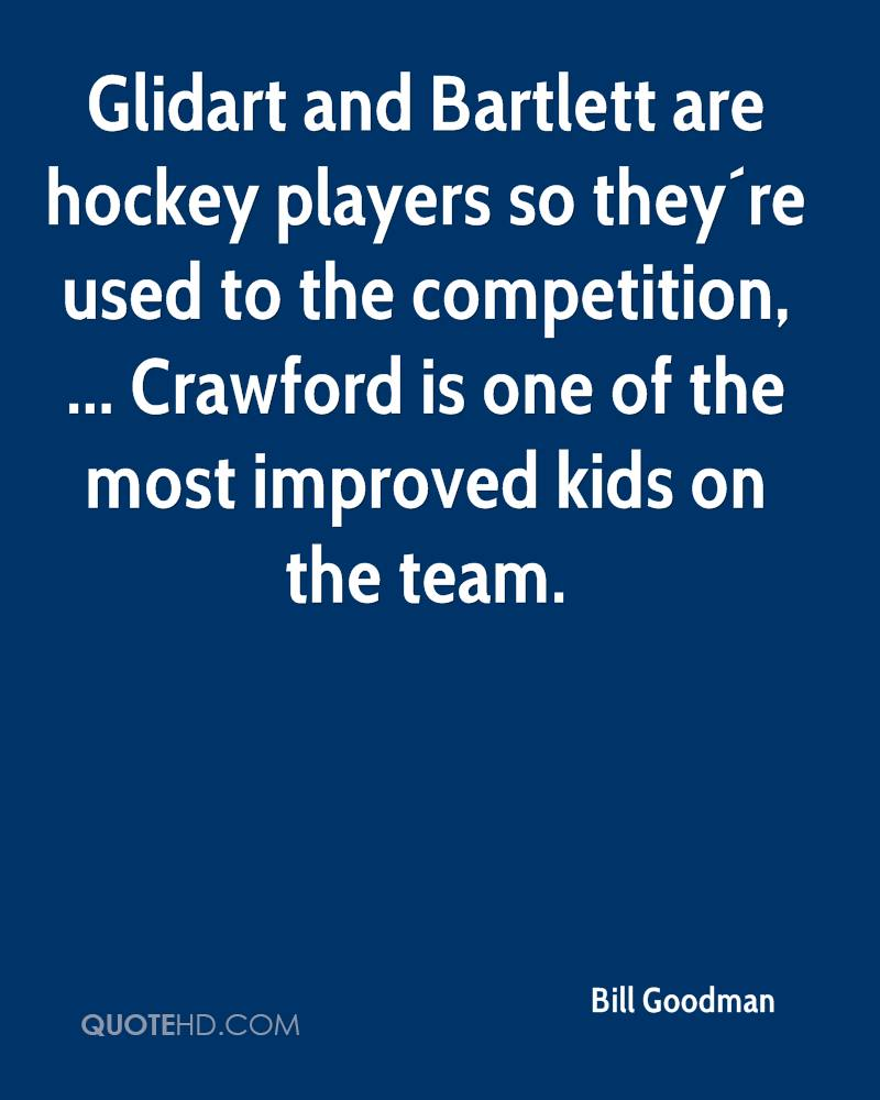 Glidart and Bartlett are hockey players so they´re used to the competition, ... Crawford is one of the most improved kids on the team.