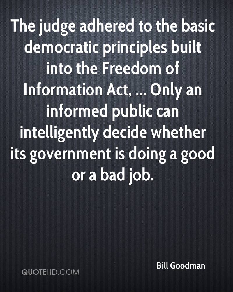 The judge adhered to the basic democratic principles built into the Freedom of Information Act, ... Only an informed public can intelligently decide whether its government is doing a good or a bad job.