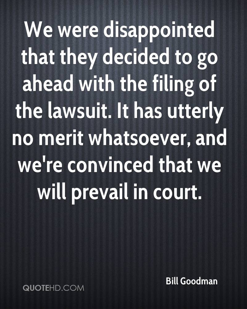 We were disappointed that they decided to go ahead with the filing of the lawsuit. It has utterly no merit whatsoever, and we're convinced that we will prevail in court.