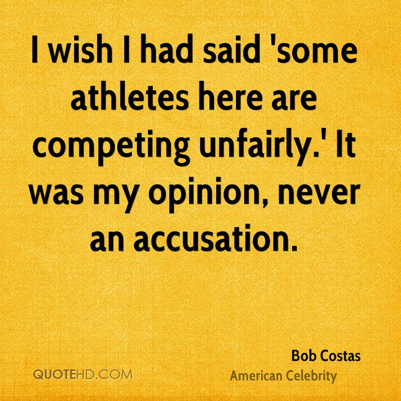 I wish I had said 'some athletes here are competing unfairly.' It was my opinion, never an accusation.