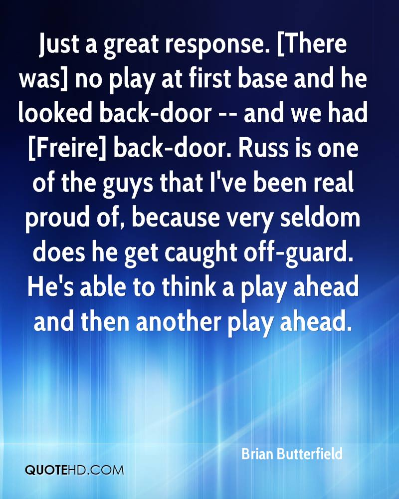Just a great response. [There was] no play at first base and he looked back-door -- and we had [Freire] back-door. Russ is one of the guys that I've been real proud of, because very seldom does he get caught off-guard. He's able to think a play ahead and then another play ahead.