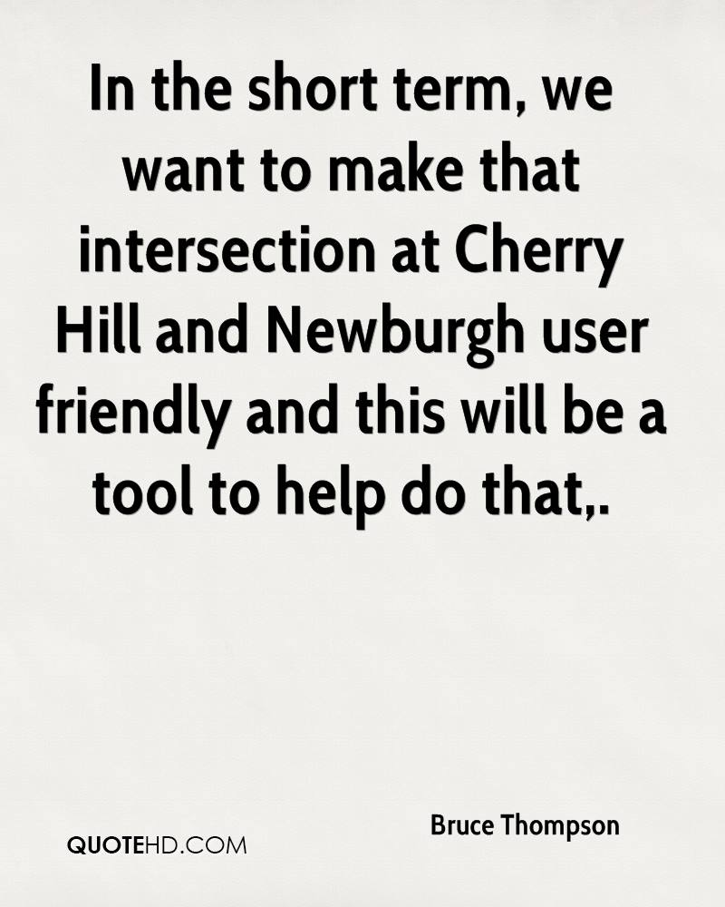 In the short term, we want to make that intersection at Cherry Hill and Newburgh user friendly and this will be a tool to help do that.
