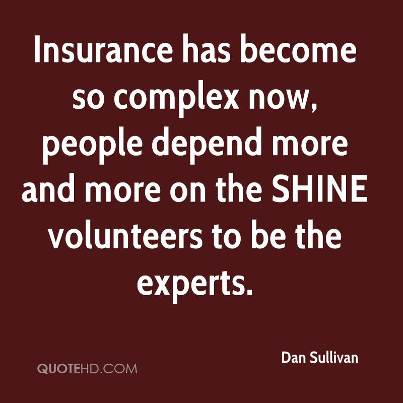 Insurance has become so complex now, people depend more and more on the SHINE volunteers to be the experts.