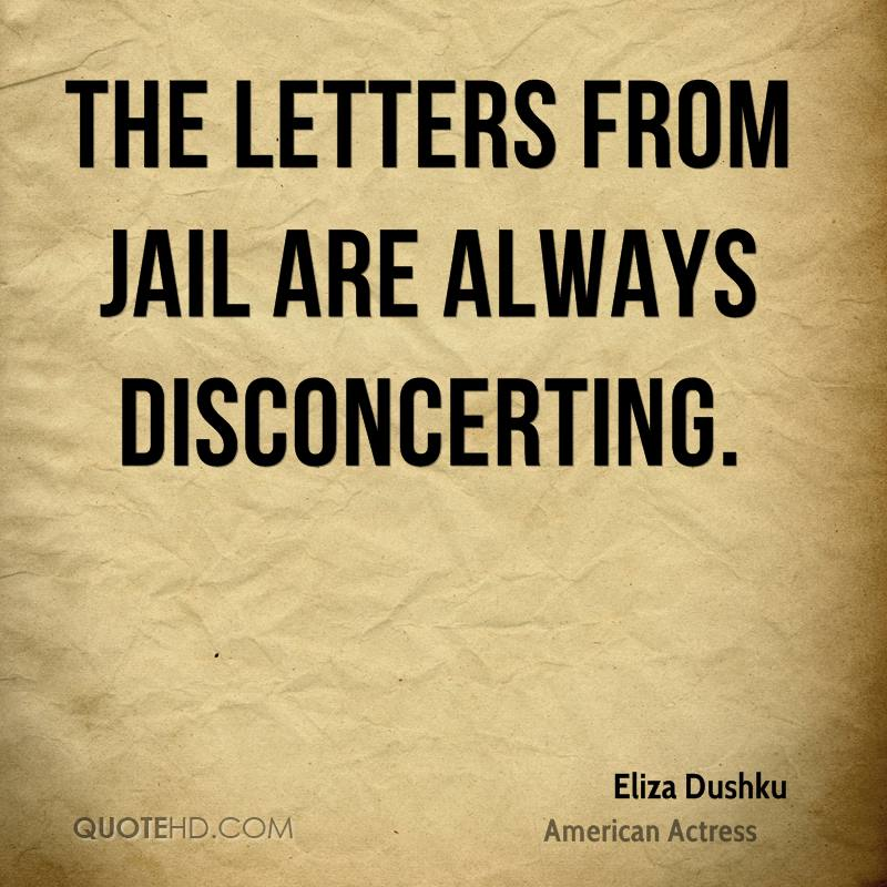 The letters from jail are always disconcerting.