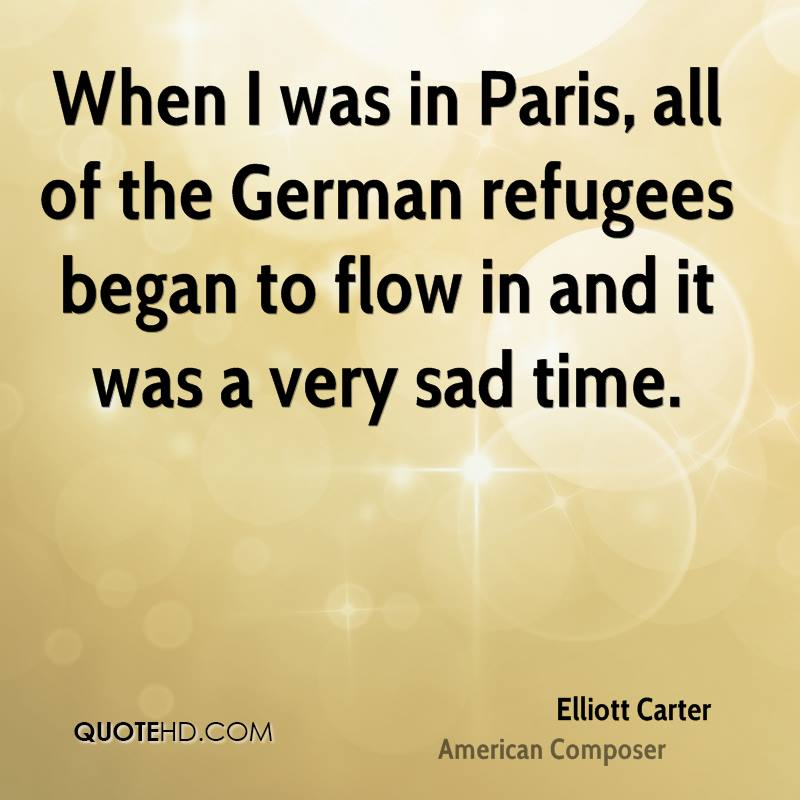 When I was in Paris, all of the German refugees began to flow in and it was a very sad time.