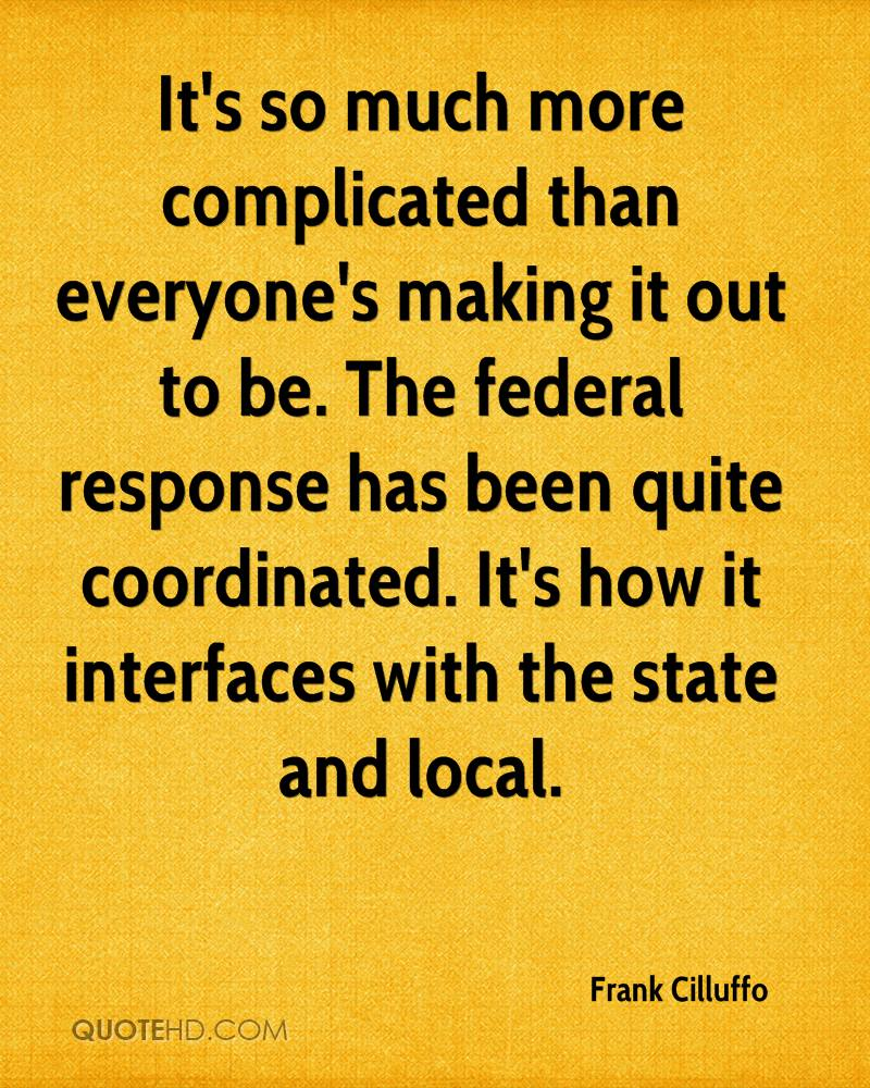 It's so much more complicated than everyone's making it out to be. The federal response has been quite coordinated. It's how it interfaces with the state and local.