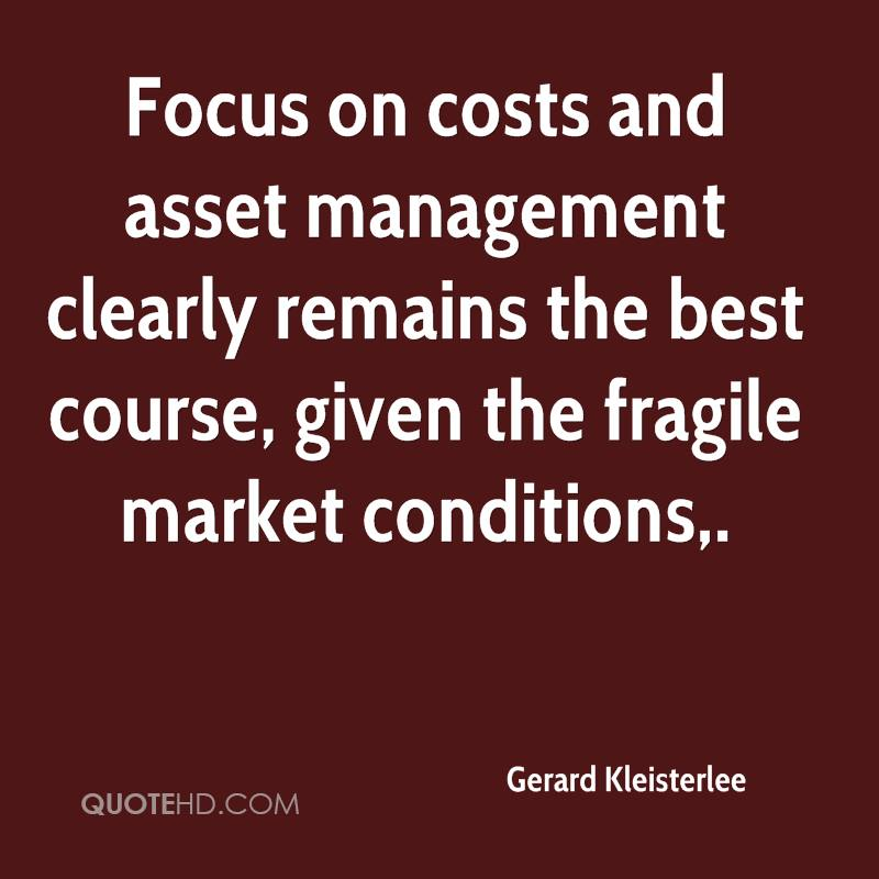 Focus on costs and asset management clearly remains the best course, given the fragile market conditions.