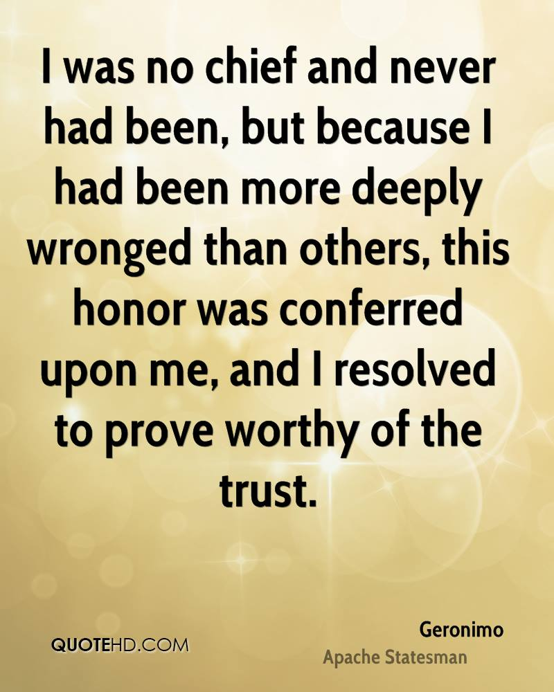 I was no chief and never had been, but because I had been more deeply wronged than others, this honor was conferred upon me, and I resolved to prove worthy of the trust.