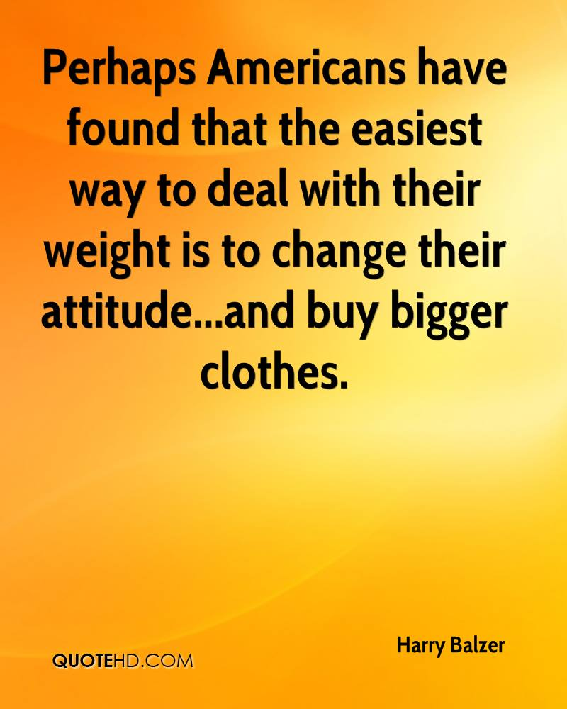 Perhaps Americans have found that the easiest way to deal with their weight is to change their attitude...and buy bigger clothes.