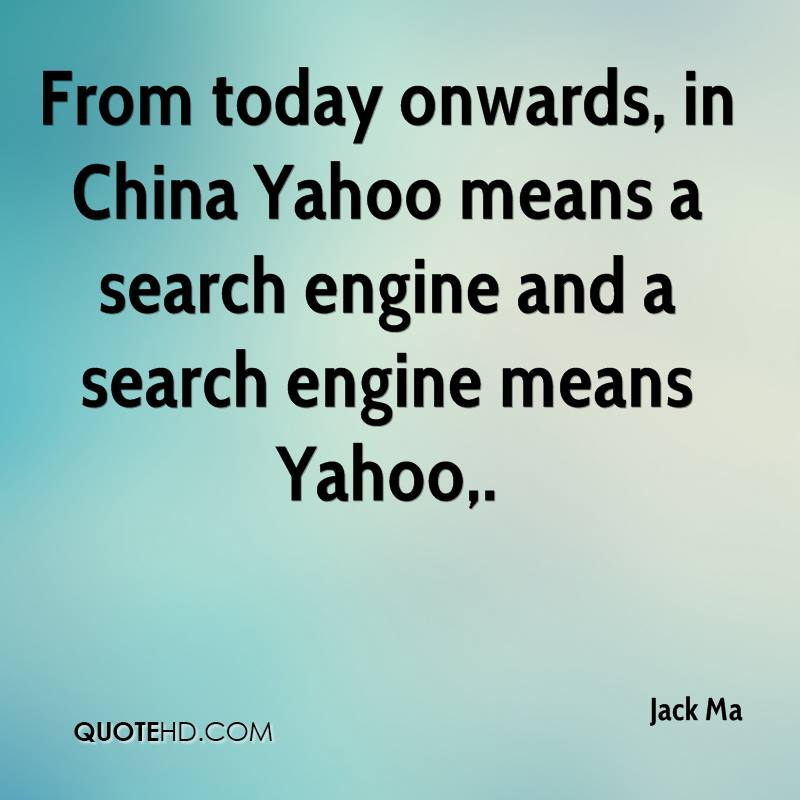 From today onwards, in China Yahoo means a search engine and a search engine means Yahoo.