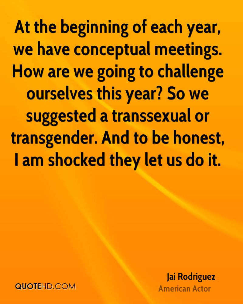 At the beginning of each year, we have conceptual meetings. How are we going to challenge ourselves this year? So we suggested a transsexual or transgender. And to be honest, I am shocked they let us do it.