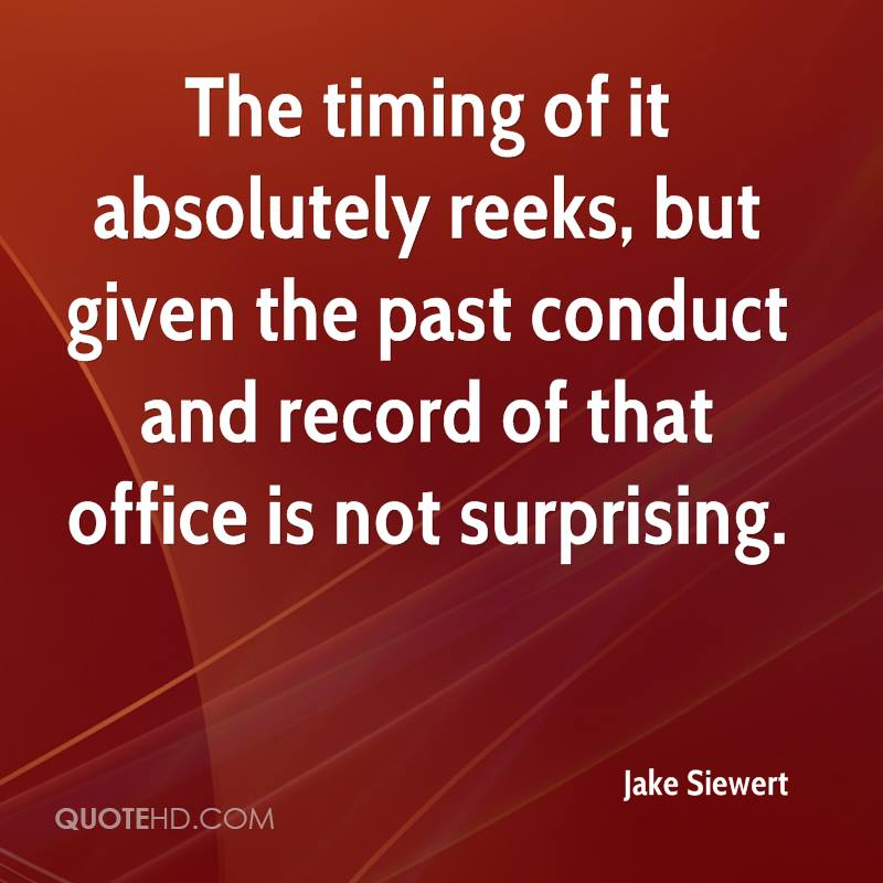 The timing of it absolutely reeks, but given the past conduct and record of that office is not surprising.