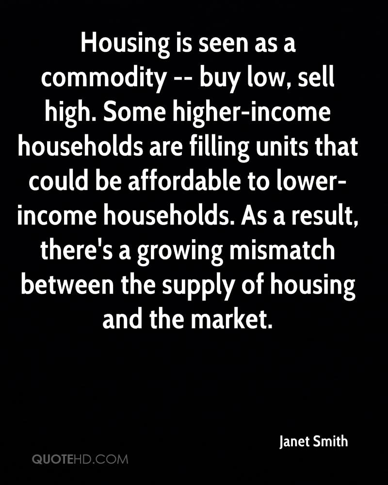 Housing is seen as a commodity -- buy low, sell high. Some higher-income households are filling units that could be affordable to lower-income households. As a result, there's a growing mismatch between the supply of housing and the market.