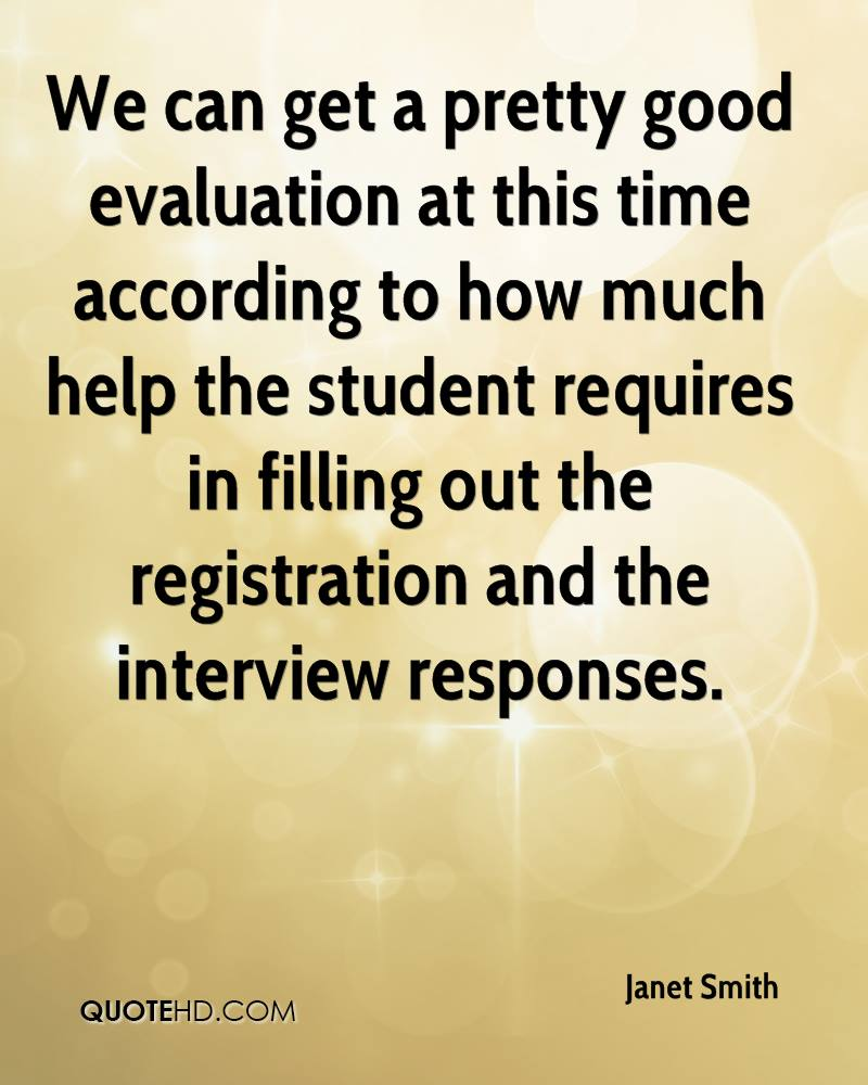 We can get a pretty good evaluation at this time according to how much help the student requires in filling out the registration and the interview responses.