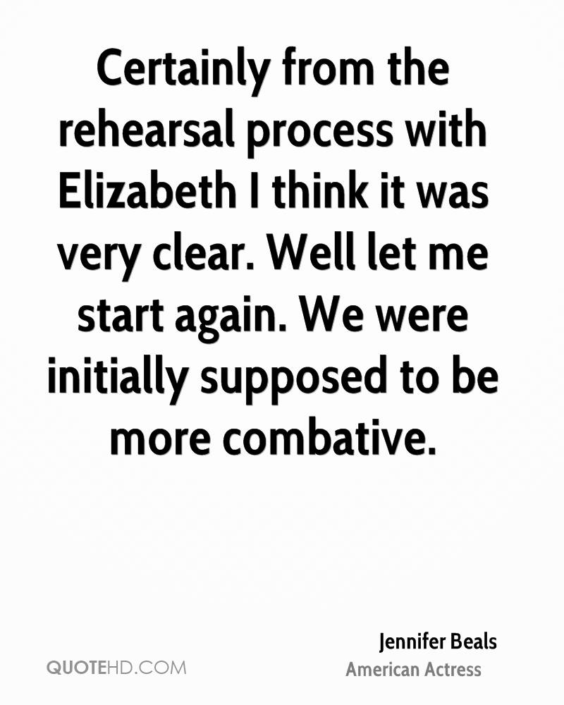 Certainly from the rehearsal process with Elizabeth I think it was very clear. Well let me start again. We were initially supposed to be more combative.