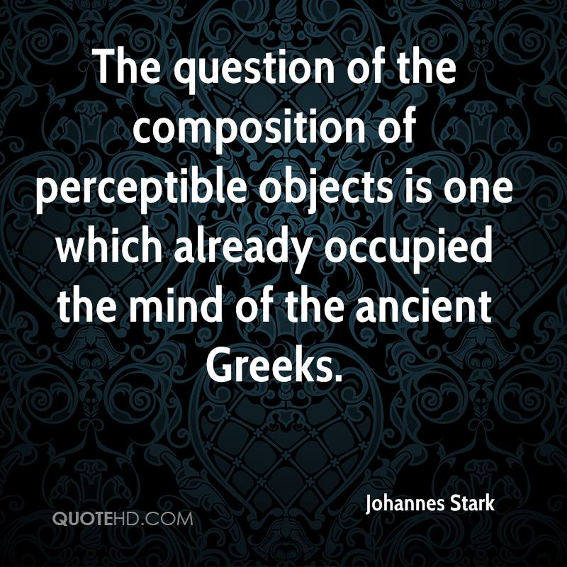 The question of the composition of perceptible objects is one which already occupied the mind of the ancient Greeks.