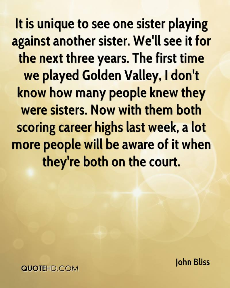 It is unique to see one sister playing against another sister. We'll see it for the next three years. The first time we played Golden Valley, I don't know how many people knew they were sisters. Now with them both scoring career highs last week, a lot more people will be aware of it when they're both on the court.
