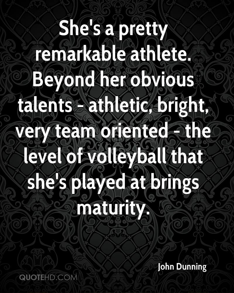 She's a pretty remarkable athlete. Beyond her obvious talents - athletic, bright, very team oriented - the level of volleyball that she's played at brings maturity.