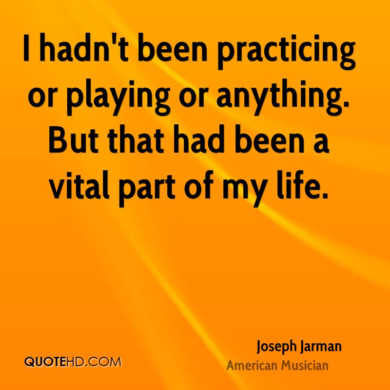 I hadn't been practicing or playing or anything. But that had been a vital part of my life.