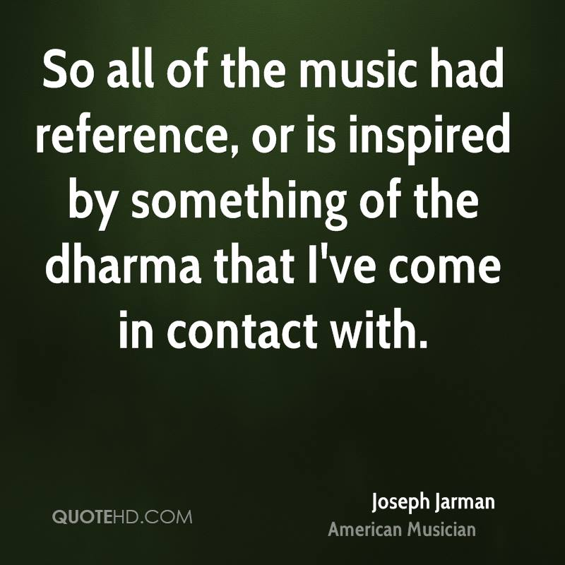 So all of the music had reference, or is inspired by something of the dharma that I've come in contact with.