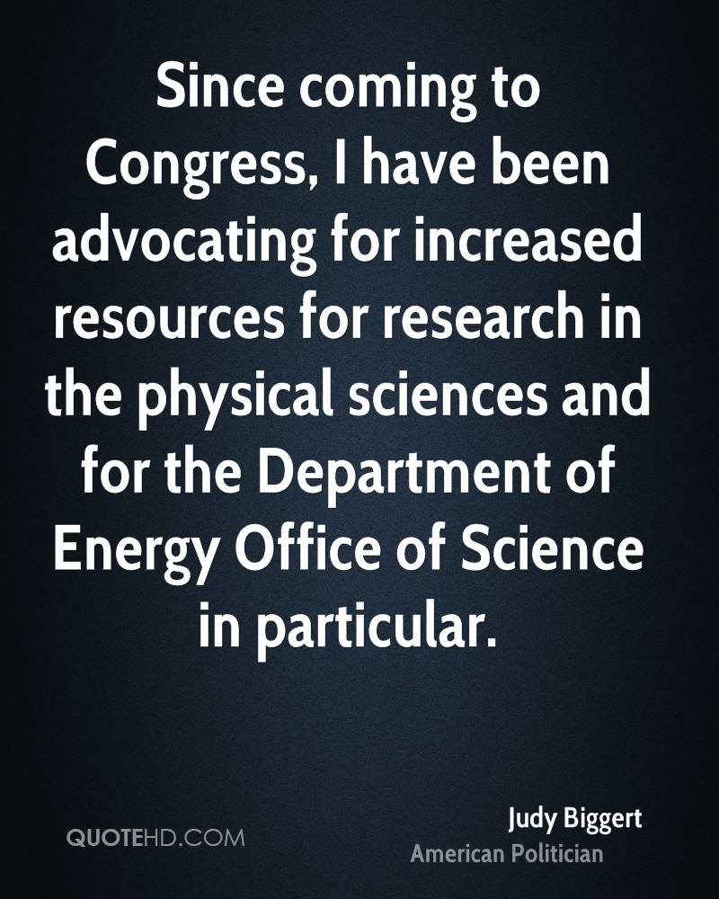 Since coming to Congress, I have been advocating for increased resources for research in the physical sciences and for the Department of Energy Office of Science in particular.
