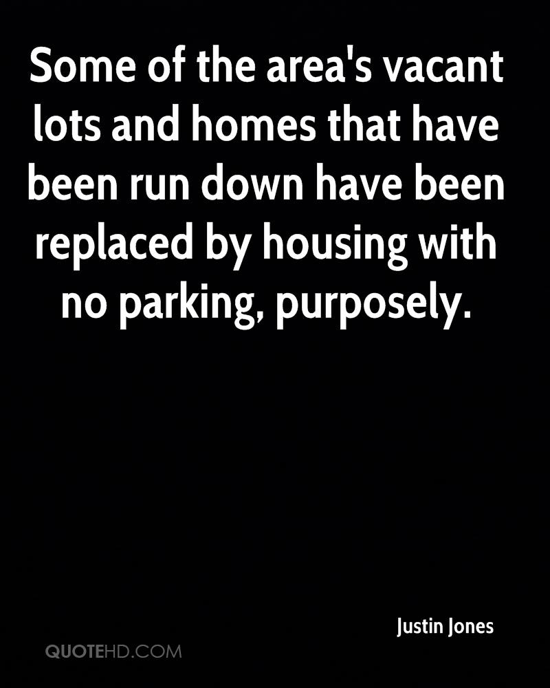 Some of the area's vacant lots and homes that have been run down have been replaced by housing with no parking, purposely.