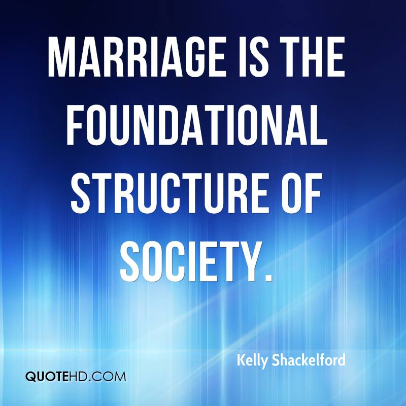 Marriage is the foundational structure of society.