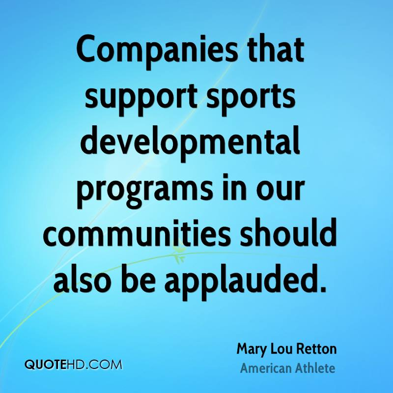 Companies that support sports developmental programs in our communities should also be applauded.