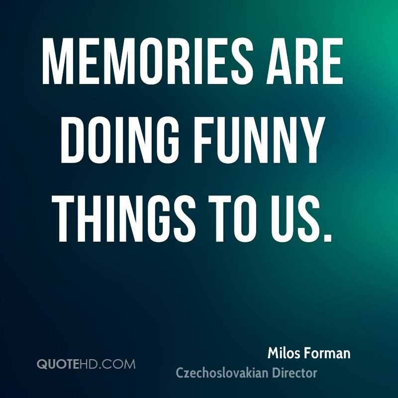 Memories are doing funny things to us.