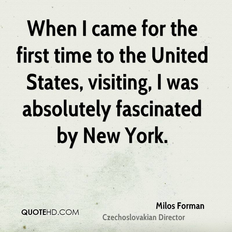 When I came for the first time to the United States, visiting, I was absolutely fascinated by New York.