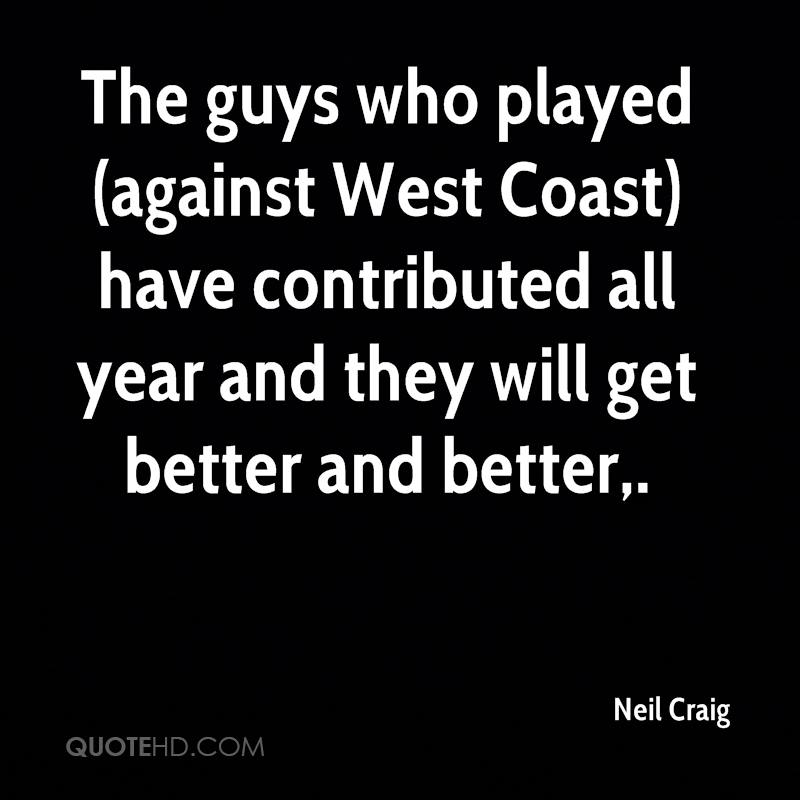 The guys who played (against West Coast) have contributed all year and they will get better and better.