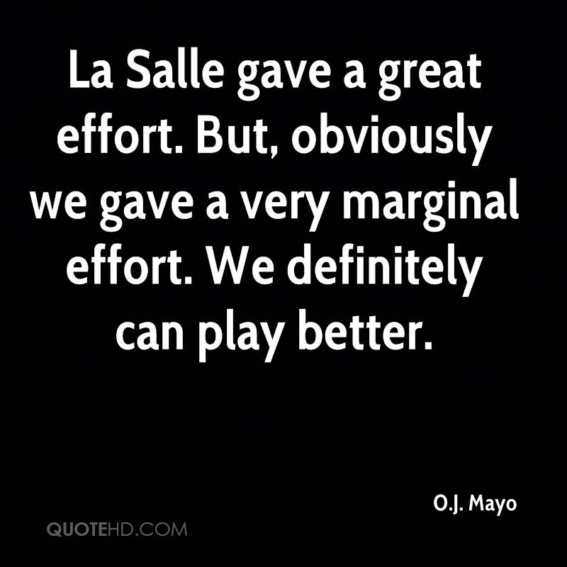 La Salle gave a great effort. But, obviously we gave a very marginal effort. We definitely can play better.