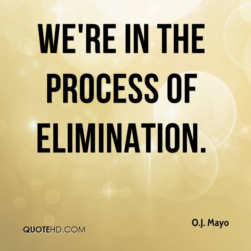 We're in the process of elimination.