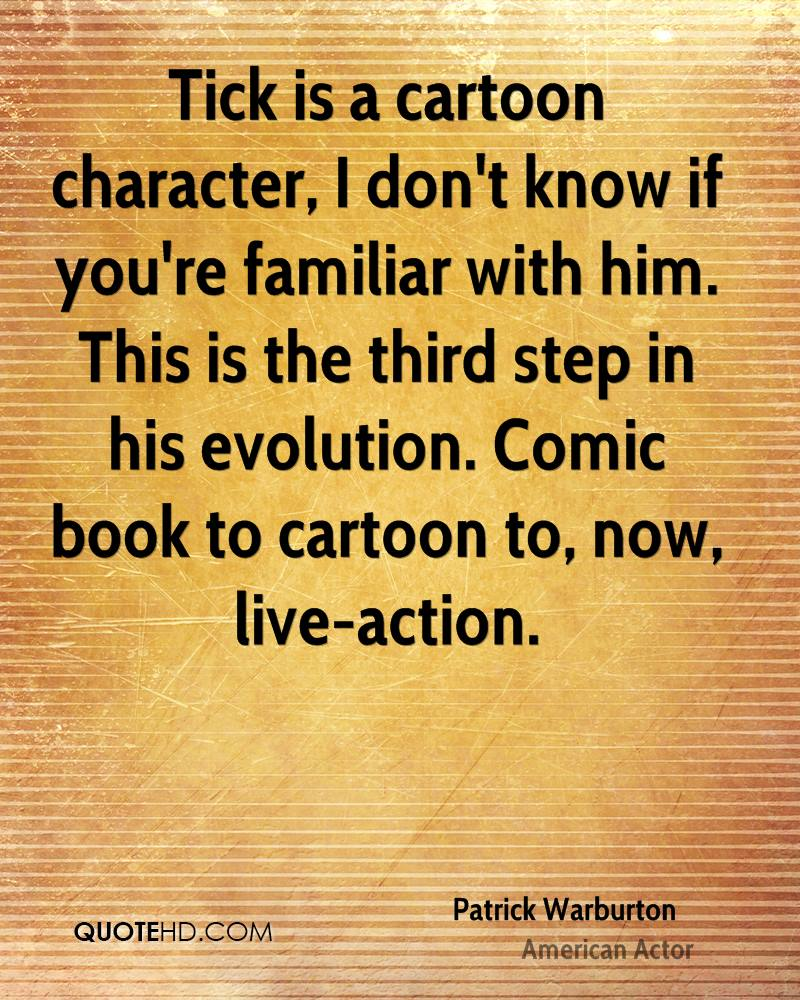 Tick is a cartoon character, I don't know if you're familiar with him. This is the third step in his evolution. Comic book to cartoon to, now, live-action.